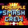 Pineapple Smash Crew