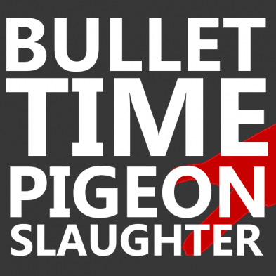 Bullet Time Pigeon Slaughter