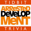 Arrested Development - Tidbit Trivia