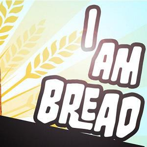 I Am Bread!