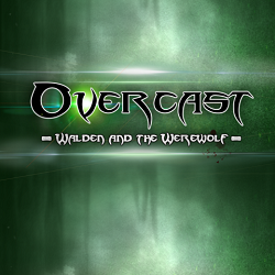 Overcast - Walden and the Werewolf